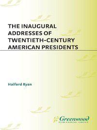 Praeger Studies in Political Communication: The Inaugural Addresses of Twentieth-Century American Presidents