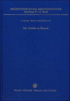 Prähistorische Bronzefunde (PBF), Abteilung 6: Bd.15 Die Dolche in Bayern, Ulrike Wels-Weyrauch
