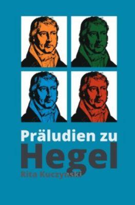 Präludien zu Hegel - Rita Kuczynski pdf epub