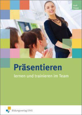 Präsentieren lernen und trainieren im Team, Hermann Groß, Stefan Hüppe