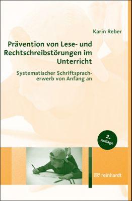 Prävention von Lese- und Rechtschreibstörungen im Unterricht, Karin Reber