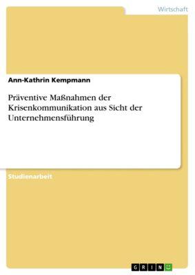 Präventive Maßnahmen der Krisenkommunikation aus Sicht der Unternehmensführung, Ann-Kathrin Kempmann