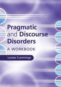 Pragmatic and Discourse Disorders, Louise Cummings