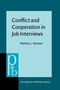 Pragmatics & Beyond New Series: Conflict and Cooperation in Job Interviews, Martha L. Komter
