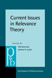 Pragmatics & Beyond New Series: Current Issues in Relevance Theory
