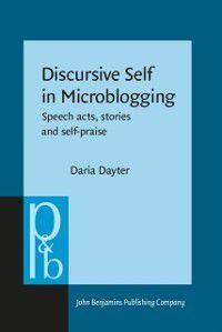 Pragmatics & Beyond New Series: Discursive Self in Microblogging, Daria Dayter