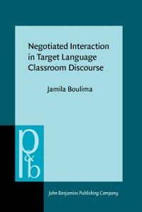 Pragmatics & Beyond New Series: Negotiated Interaction in Target Language Classroom Discourse, Jamila Boulima
