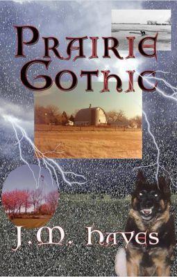 Prairie Gothic, J M Hayes