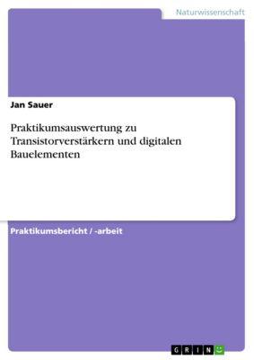 Praktikumsauswertung zu Transistorverstärkern und digitalen Bauelementen, Jan Sauer