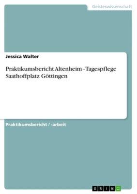 Praktikumsbericht Altenheim - Tagespflege Saathoffplatz Göttingen, Jessica Walter