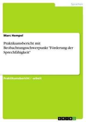 Praktikumsbericht mit Beobachtungsschwerpunkt Förderung der Sprechfähigkeit, Marc Hempel