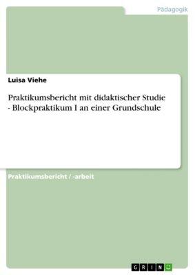 Praktikumsbericht mit didaktischer Studie - Blockpraktikum I an einer Grundschule, Luisa Viehe
