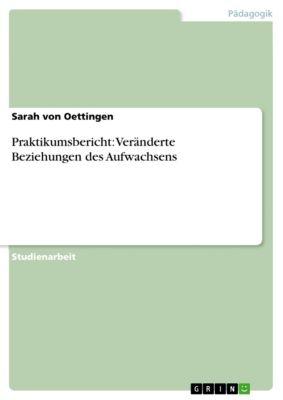 Praktikumsbericht: Veränderte Beziehungen des Aufwachsens, Sarah von Oettingen