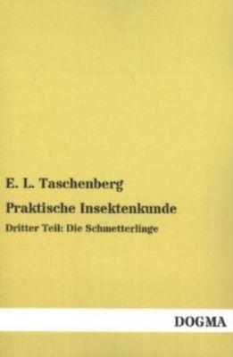 Praktische Insektenkunde, E. L. Taschenberg