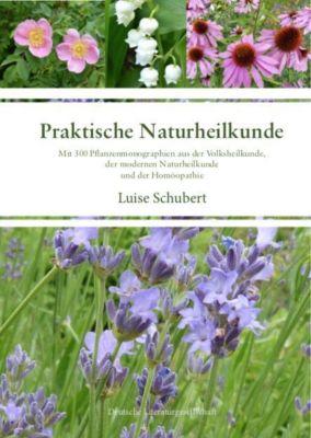 Praktische Naturheilkunde - Luise Schubert |