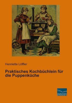 Praktisches Kochbüchlein für die Puppenküche - Henriette Löffler |