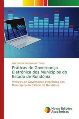 Práticas de Governança Eletrônica dos Municípios do Estado de Rondônia, João Marcos Machado de França