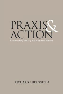 Praxis and Action, Richard J. Bernstein