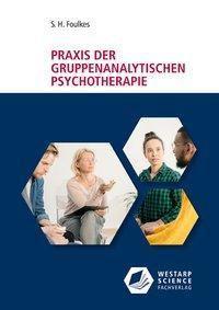 Praxis der gruppenanalytischen Psychotherapie - S. H. Foulkes |