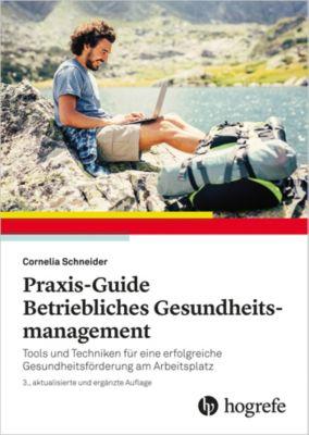 Praxis-Guide Betriebliches Gesundheitsmanagement, Cornelia Schneider