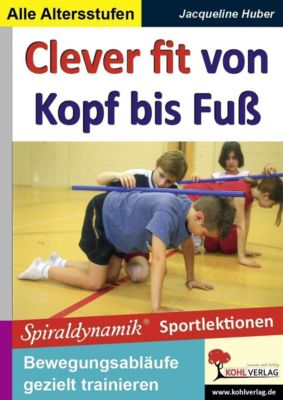 Praxis Sportunterricht: Clever fit von Kopf bis Fuss, Jacqueline Huber