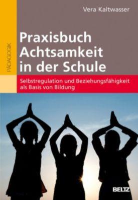 Praxisbuch Achtsamkeit in der Schule, Vera Kaltwasser