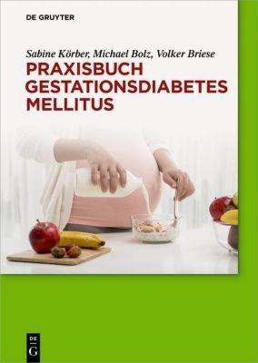 Praxisbuch Gestationsdiabetes mellitus, Sabine Körber, Michael Bolz, Volker Briese