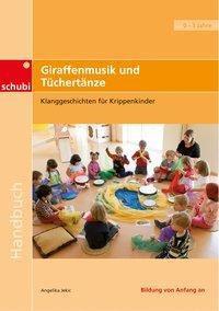 Praxisbücher für die frühkindliche Bildung / Giraffenmusik und Tüchertänze, Angelika Jekic