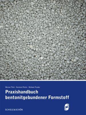 Praxishandbuch bentonitgebundener Formstoffe, Michael Franke, Werner Tilch, Hartmut Polzin