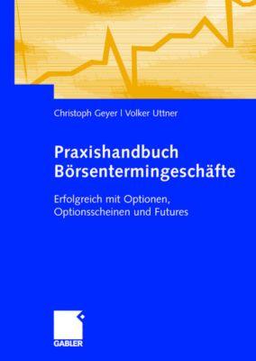 Praxishandbuch Börsentermingeschäfte, Christoph Geyer, Volker Uttner