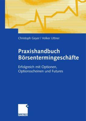 Praxishandbuch Börsentermingeschäfte, Volker Uttner, Christoph Geyer