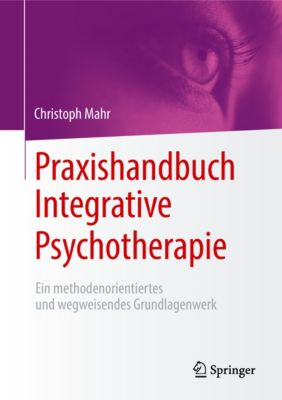 Praxishandbuch Integrative Psychotherapie, Christoph Mahr
