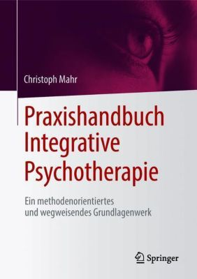 Praxishandbuch Integrative Psychotherapie - Christoph Mahr pdf epub