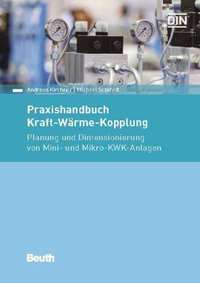 Praxishandbuch Kraft-Wärme-Kopplung, Andreas Kirchner, Michael Schmidt