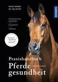 Praxishandbuch Pferdegesundheit, Ingolf Bender, Tina M. Ritter