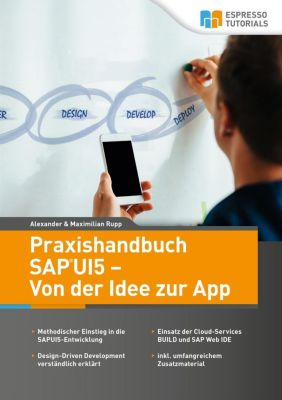 Praxishandbuch SAP UI5 - Von der Idee zur App, Alexander Rupp, Maximilian Rupp