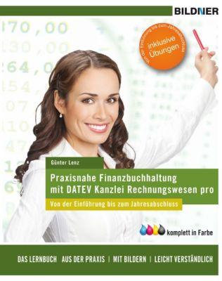 Praxisnahe Finanzbuchhaltung mit DATEV Kanzlei-Rechnungswesen pro, Günther Lenz