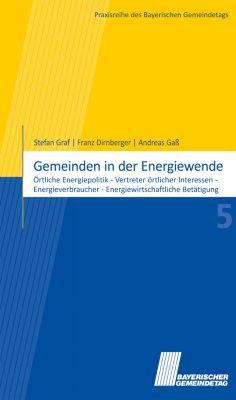 Praxisreihe des Bayerischen Gemeindetags: Gemeinden in der Energiewende, Franz Dirnberger, Andreas Gaß, Stefan Graf