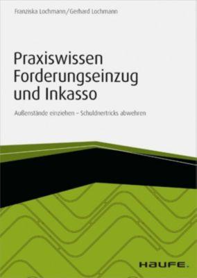 Praxiswissen Forderungseinzug und Inkasso - inkl. Arbeitshilfen online, Gerhard Lochmann, Franziska Lochmann