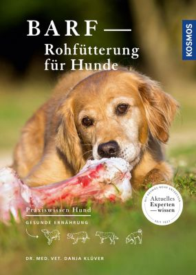 Praxiswissen Hund: BARF - Rohfütterung für Hunde, Dr.med.vet. Danja Klüver