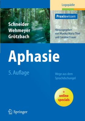 Praxiswissen Logopädie: Aphasie, Barbara Schneider, Holger Grötzbach, Meike Wehmeyer