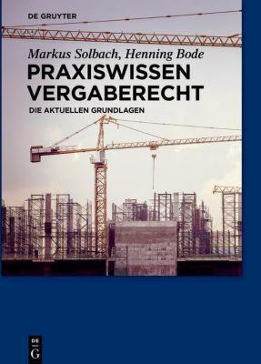 Praxiswissen Vergaberecht, Markus Solbach, Henning Bode