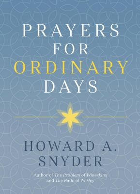 Prayers for Ordinary Days, Howard A. Snyder