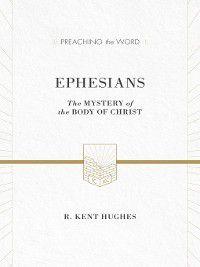 Preaching the Word: Ephesians (ESV Edition), R. Kent Hughes