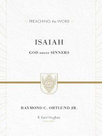 Preaching the Word: Isaiah, Raymond C. Ortlund Jr.