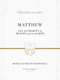Preaching the Word: Matthew, Douglas Sean O'Donnell