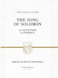 Preaching the Word: The Song of Solomon, Douglas Sean O'Donnell