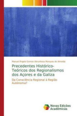 Precedentes Histórico-Teóricos dos Regionalismos dos Açores e da Galiza, Manuel Ângelo Gomes Abrunhosa Marques de Almeida