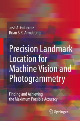 Precision Landmark Location for Machine Vision and Photogrammetry, José A. Gutierrez, Brian S.R. Armstrong