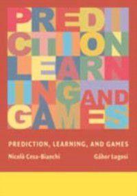 Prediction, Learning, and Games, Gabor Lugosi, Nicolo Cesa-Bianchi